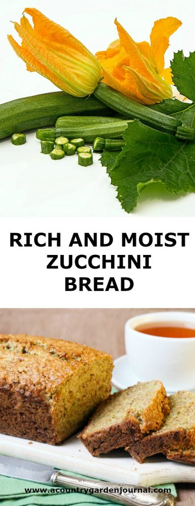 RICH AND MOIST ZUCCHINI BREAD, A COUNTRY GARDEN JOURNAL