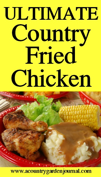 ULTIMATE COUNTRY FRIED CHICKEN, A COUNTRY GARDEN JOURNAL